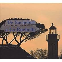 De Rochefort à La Rochelle: Entre mers et marais
