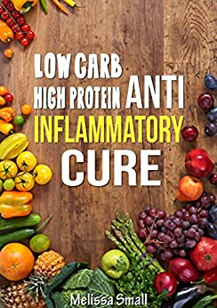 Anti Inflammatory Diet: Low Carb High Protein Diet For