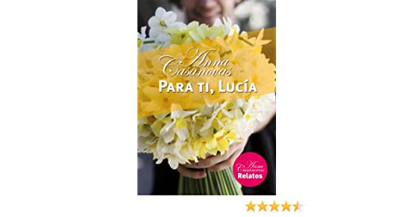 Para ti, Lucía (Relatos Anna Casanovas nº 5) (Spanish Edition) - Kindle edition by Anna Casanovas. Literature & Fiction Kindle eBooks @ Amazon.com.