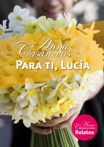 Para ti, Lucía (Relatos Anna Casanovas nº 5) (Spanish Edition) by