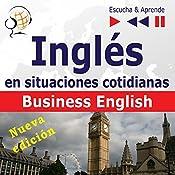 Inglés en situaciones cotidianas- Nueva edición: Business English - Nivel de competencia B2 (Escucha & Aprende) | Dorota Guzik, Joanna Bruska