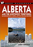 Moon Handbooks Alberta and the Northwest Territories: Including Banff, Jasper, and the Canadian Rockies (Moon Alberta)