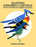 Painting Songbird Carvings, Anthony Hillman, 0486255808