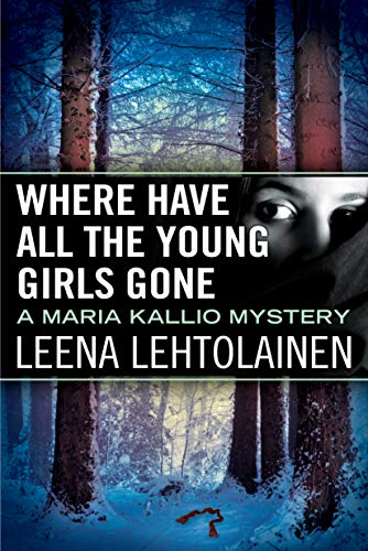 Where Have All the Young Girls Gone (Maria Kallio Book 11)