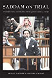 Saddam on Trial : Understanding and Debating the Iraqi High Tribunal, Scharf, Michael P. and McNeal, Gregory s., 1594603049