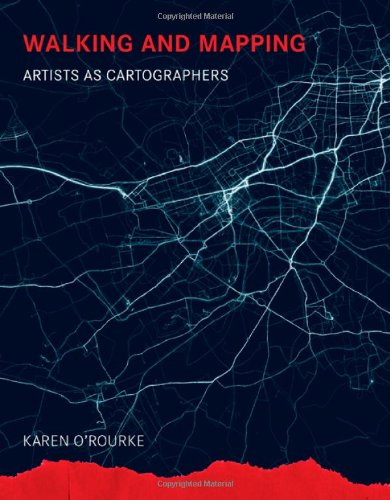 Walking and Mapping: Artists as Cartographers (Leonardo Book Series)