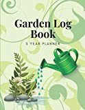 #8: Garden Log Book 5 Year Planner: Garden Journal and Planner for 5 Years With Tracker Sheets For Garden Projects, Plant Profiles, Soil Amendment and Pest Disease Control