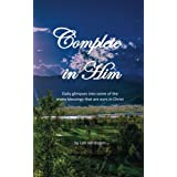 Complete in Him: Daily glimpses into a few of the many blessings that are ours in Christ