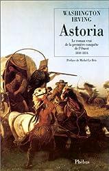Astoria : Le roman vrai de la première conquête de l'Ouest