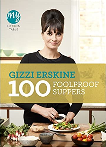 100 Foolproof Suppers My Kitchen Table Erskine Gizzi 9780753540589 Amazon Com Books