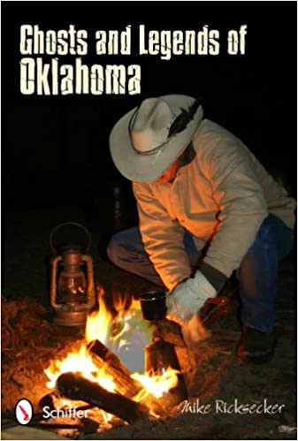 Ghosts and Legends of Oklahoma Paperback – August 30, 2011 by Mike Ricksecker  (Author)
