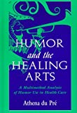 Humor and the Healing Arts : A Multimethod Analysis of Humor Use in Healthcare, Du Pre, Athena, 0805826475