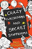 Crazy Classrooms and Secret Staffrooms, Paul Cookson, 0745945902