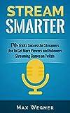 Stream Smarter: 170+ tricks Successful Streamers