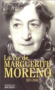 La Vie de Marguerite Moreno, 1871-1948 par Raymond Chirat