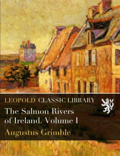 Download The Salmon Rivers of Ireland. Volume I ebook