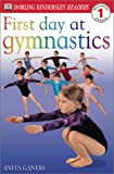 First Day at Gymnastics, Anita Ganeri and Dorling Kindersley Publishing Staff, 0789485125
