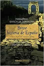 Breve historia de España (Libros Singulares (LS)): Amazon.es: García de Cortázar, Fernando, González Vesga, José Manuel: Libros