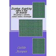 Stephen Hawking sobre o fim do mundo: Discutindo o caminho central contra a destruicao (Portuguese Edition)