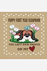 Puppy First Year Scrapbook You Left Paw Prints On My Heart: Puppy Baby Memory Book (Puppy Baby Book)