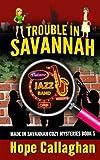 Trouble in Savannah (Made in Savannah) (Volume 5)