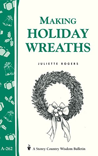 Making Holiday Wreaths: Storey's Country Wisdom Bulletin A-262 (Storey Country Wisdom Bulletin, a-262)