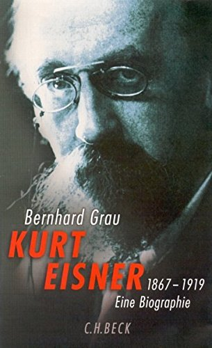 Kurt Eisner: 1867-1919. Eine Biographie