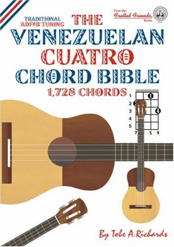 The Venezuelan Cuatro Chord Bible: D6 Standard Tuning 1, 728 Chords (Fretted Friends) ebook