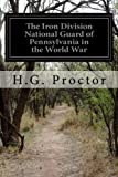 img - for The Iron Division National Guard of Pennsylvania in the World War book / textbook / text book