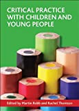 Critical Practice with Children and Young People, , 1847426824