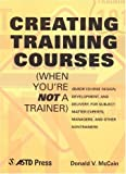 Creating Training Courses (When You're Not a Trainer), Donald V. McCain, 156286114X