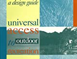 Universal Access to Outdoor Recreation : A Design Guide, PLAE, Inc. Staff, 0944661254