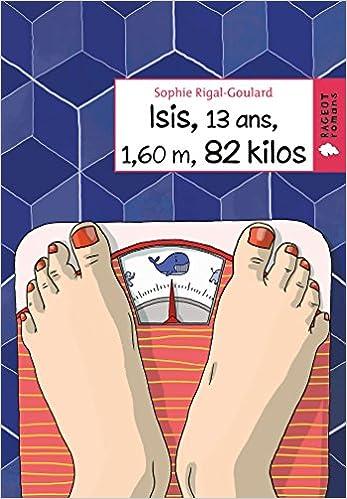 Amazon.fr - Isis, 13 ans, 1, 60 m, 82 kilos - Rigal-Goulard, Sophie - Livres