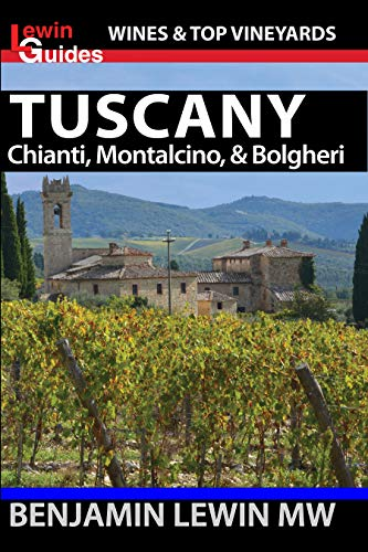 Brunello Italian Wine - Wines of Tuscany: Chianti, Montalcino, and Bolgheri (Guides to Wines and Top Vineyards Book 16)