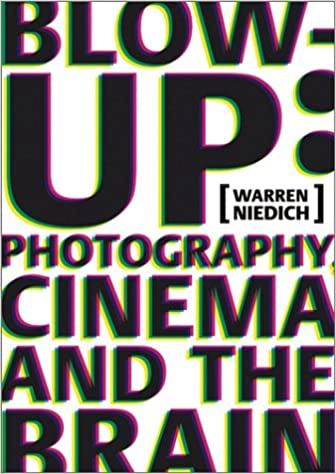 Book Neidich Warren - Blow-up. Photography, Cinema and the Brain
