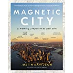 Magnetic City: A Walking Companion to New York | Justin Davidson
