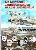 img - for Die deutschen Jagdgeschwader im Russlandfeldzug: Eine Bilddokumentation u ber Einsatz und Opfergang der deutschen Jagdflieger (German Edition) book / textbook / text book