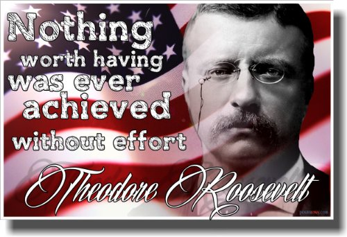 Nothing Worth Having - Theodore Roosevelt - Flag - New Classroom Motivational Poster
