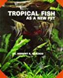Tropical Fish As a New Pet, Herbert R. Axelrod, 0866225323