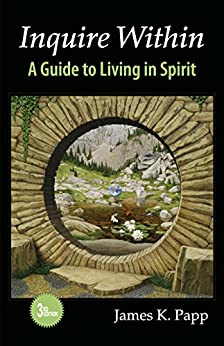 Inquire Within: A Guide to Living in Spirit by [Papp, James K.]