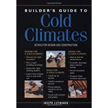 Builder's Guide To Cold Climates: Details For Design And Construction