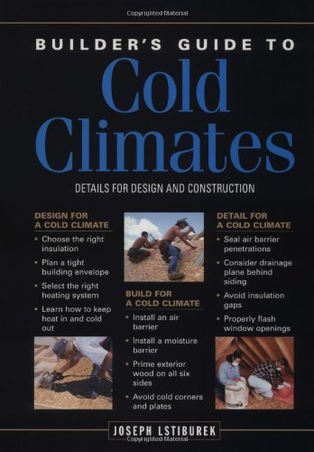 Builder's Guide to Cold Climates: A Comprehensive Guide to the Best Cold-Climate Building Techniques by Taunton Press