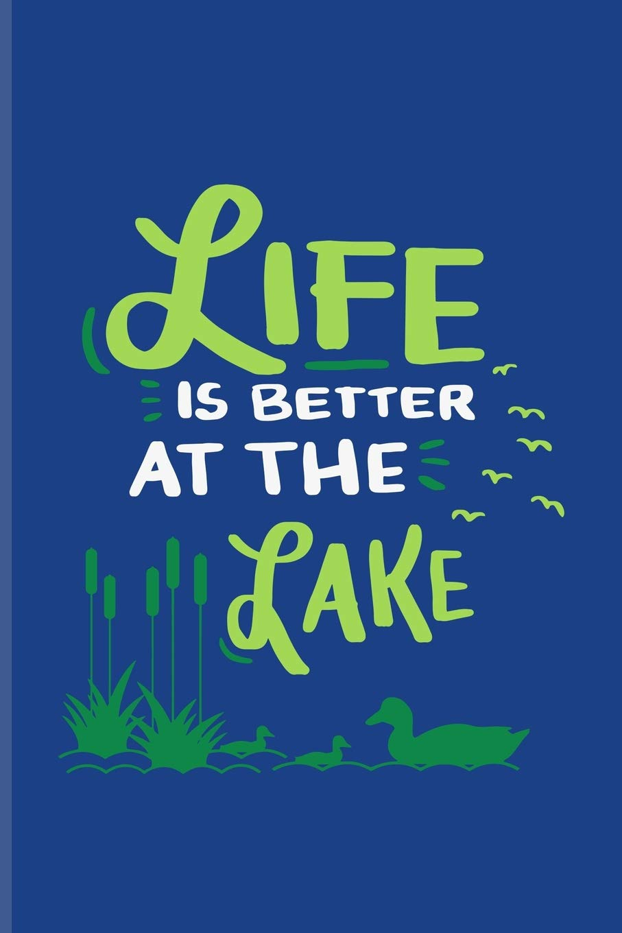 Life Is Better At The Lake: Funny Fishing Quotes Journal For ...