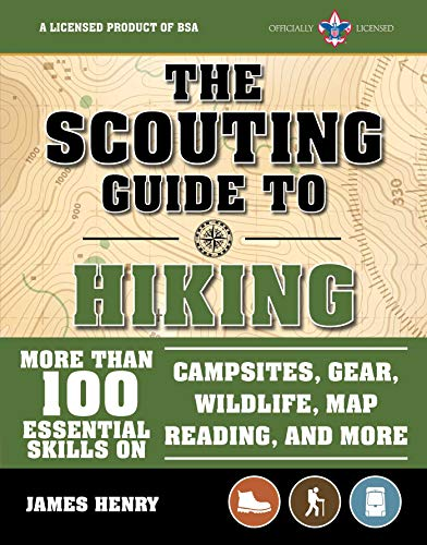 The Scouting Guide to Hiking: An Officially-Licensed Boy Scouts of America Handbook: More Than 100 Essential Skills on Campsites, Gear, Wildlife, Map Reading, and - Scouts Boy America Of Camps
