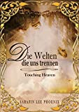 Die Welten die uns trennen: Touching Heaven (German Edition)