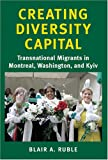 Front cover for the book Creating diversity capital : transnational migrants in Montreal, Washington, and Kyiv by Blair A. Ruble