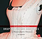 Draping Period Costumes : (the Focal Press Costume Topics Series), Sobel, Sharon, 0240821335