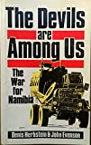 Front cover for the book The Devils Are Among Us: The War for Namibia by Denis Herbstein