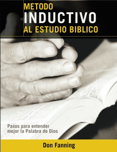 Metodo inductivo al estudio biblico: Pasos para entender mejor la Palabra de Dios (Spanish Edition) [Fanning, Dr Don C.] (Tapa Blanda)