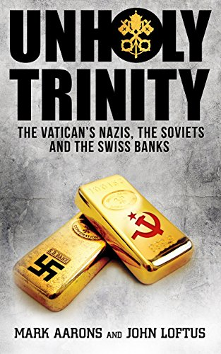 Unholy Trinity: The Vatican's Nazis, Soviet Intelligence and the Swiss Banks cover